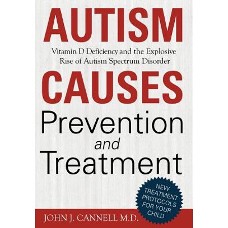 Autism Causes, Prevention and Treatment: Vitamin D Deficiency and the Explosive Rise of Autism Spectrum