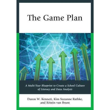 The Game Plan  A Multi Year Blueprint To Create A School Culture Of Literacy And Data Analysis