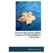 The Free Man and the Soldier : Essays on the Reconciliatin of Liberty and ...