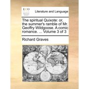 The Spiritual Quixote : Or, the Summer's Ramble of Mr. Geoffry Wildgoose. a Comic Romance. ... Volume 3 of 3