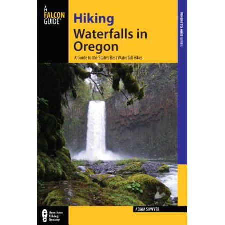 Hiking Waterfalls in Oregon : A Guide to the State's Best Waterfall