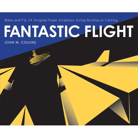 Fantastic Flight : Make and Fly 24 Original Paper Airplanes Using No Glue or Cutting