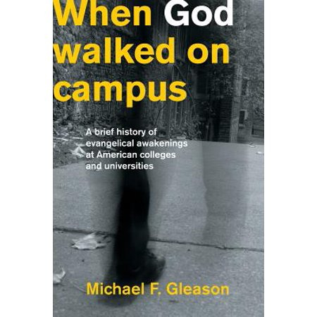 When God Walked on Campus : A Brief History of Evangelical Awakenings at American Colleges and Universities](A Brief History Of Halloween In America)