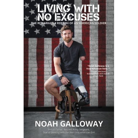 Living with No Excuses : The Remarkable Rebirth of an American Soldier