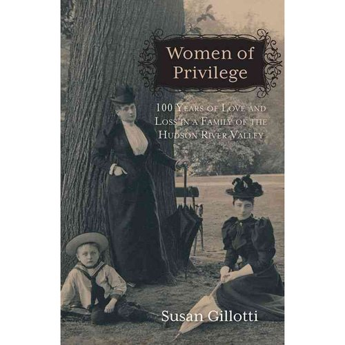 Women of Privilege: 100 Years of Love and Loss in a Family of the Hudson River Valley