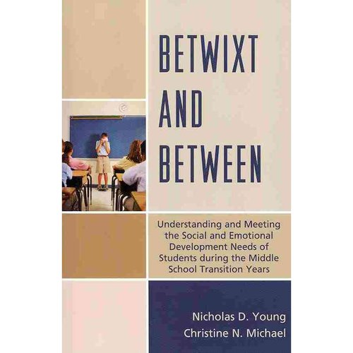Betwixt and Between: Understanding and Meeting the Social and Emotional Development Needs of Students During the Middle School Transition Years