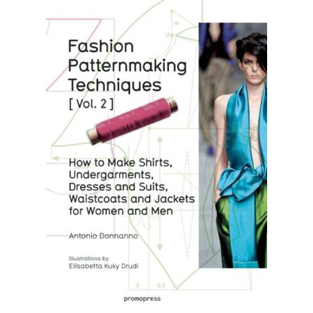 Fashion Patternmaking Techniques Vol. 2 : Women/Men. How to Make Shirts, Undergarments, Dresses and Suits, Waistcoats, Men's Jackets
