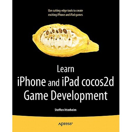 Learn iPhone and iPad Cocos2d Game Development : The Leading Framework for Building 2D Graphical and Interactive