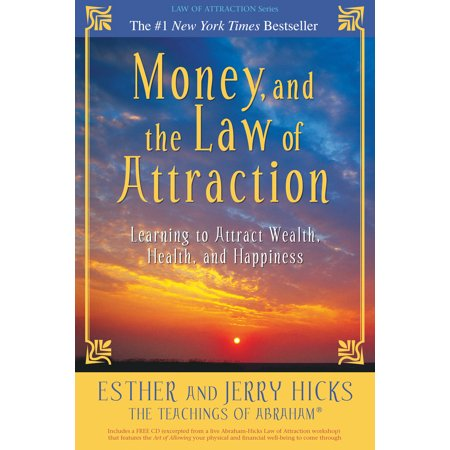 Money, and the Law of Attraction : Learning to Attract Wealth, Health, and
