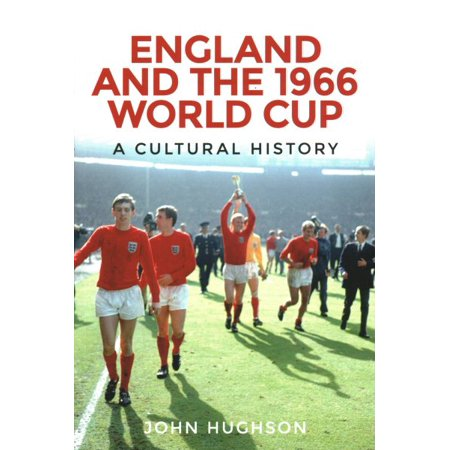 England and the 1966 World Cup : A Cultural