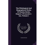 The Philological and Biographical Works of Charles Butler, Esquire, of Lincoln's-Inn, Volume 1