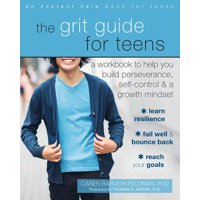 The Grit Guide for Teens : A Workbook to Help You Build Perseverance, Self-Control, and a Growth Mindset
