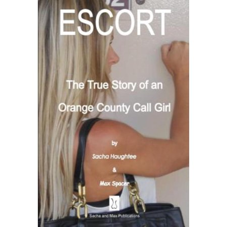 Escort   The True Story Of An Orange County Call Girl