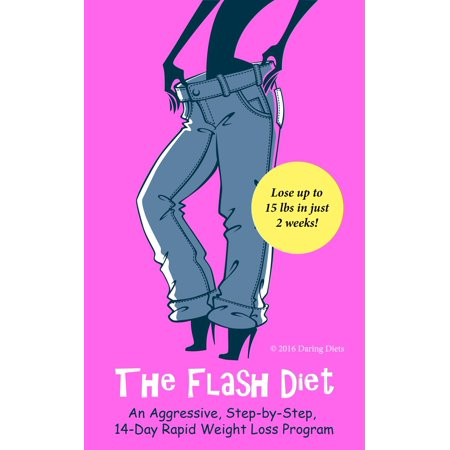 The Flash Diet: An Aggressive, Step-by-Step, 14-Day Rapid Weight Loss Program -