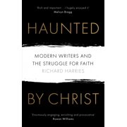 Haunted by Christ: Modern Writers and the Struggle for Faith (Paperback)