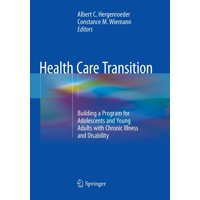 Health Care Transition: Building a Program for Adolescents and Young Adults with Chronic Illness and Disability (Paperback)