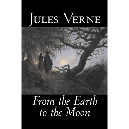 From the Earth to the Moon by Jules Verne, Fiction, Fantasy & (Movement Of The Moon Around The Earth)