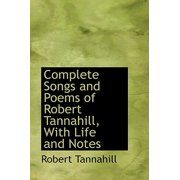 Complete Songs and Poems of Robert Tannahill, with Life and Notes