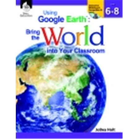 Shell Education Using Google Earth In The Classroom Book  44  Grades 6 To 8