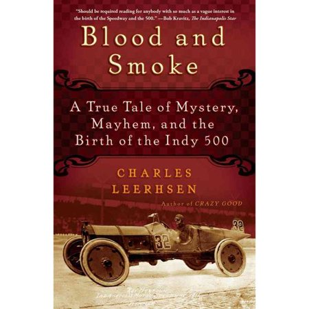 Blood And Smoke  A True Tale Of Mystery  Mayhem  And The Birth Of The Indy 500