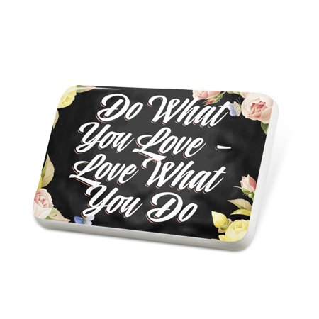 Porcelein Pin Floral Border Do What You Love - Love What You Do Lapel Badge – (Pink Floral Border)