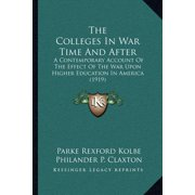 The Colleges in War Time and After the Colleges in War Time and After : A Contemporary Account of the Effect of the War Upon Higher a Contemporary Account of the Effect of the War Upon Higher Education in America (1919) Education in America (1919)