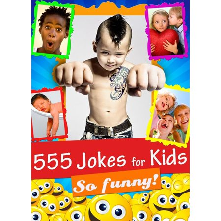 555 Jokes for Kids - Funny, Hilarious and Clean: Laugh-Out-Loud Jokes and Riddles for Children (Illustrated Edition) - eBook