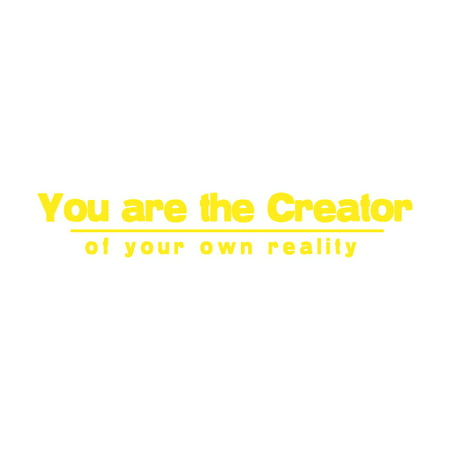 b0505d44fff8 You are the Creator of Your Own Reality Vinyl Quote - Medium - Yellow -  Walmart.com