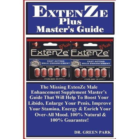 Extenze Plus Master's Guide : The Missing Extenze Male Enhancement Supplement Master's Guide That Will Help to Boost Your Libido, Enlarge Your Penis, Improve Your Stamina, Energy & Enrich Your Over-All Mood. 100% Natural & 100%