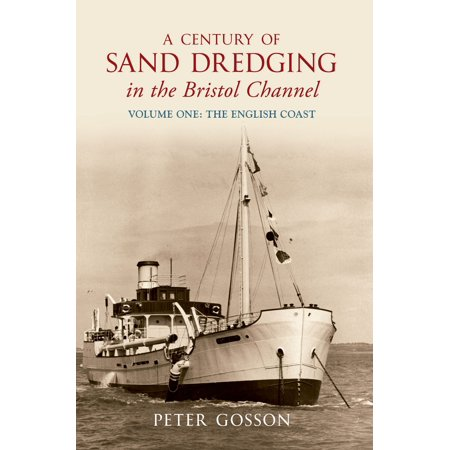 A Century of Sand Dredging in the Bristol Channel Volume One: The English Coast -