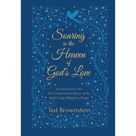 Soaring in the Heaven of God's Love : An Exploration Into the Transformative Power of the Baha'i Long Obligatory Prayer](Prayer Log)