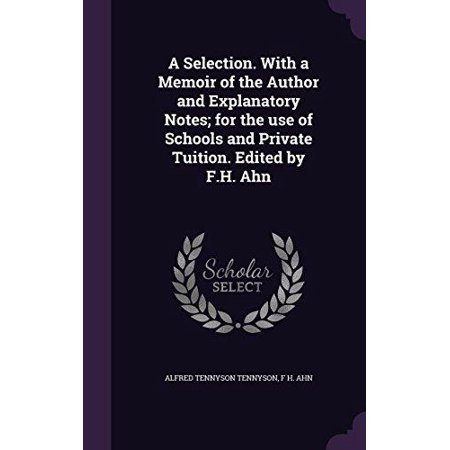A Selection  With A Memoir Of The Author And Explanatory Notes  For The Use Of Schools And Private Tuition  Edited By F H  Ahn