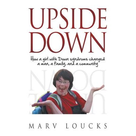 Upside Down : How a Girl with Down Syndrome Changed a Man, a Family, and a Community ()
