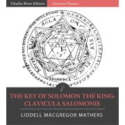 The Key of Solomon the King: Clavicula Salomonis (Illustrated Edition) - eBook