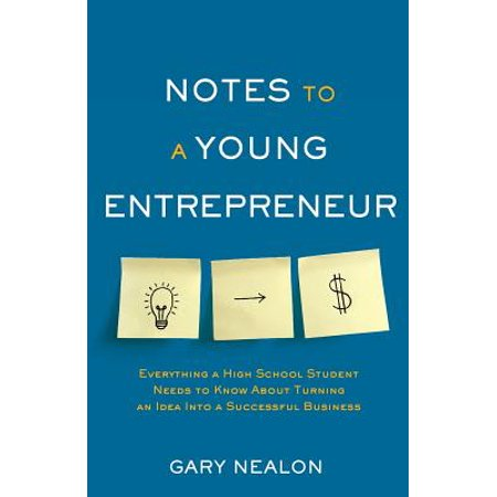 Notes to a Young Entrepreneur : Everything a High School Student Needs to Know about Turning an Idea Into a Successful Business - Graduation Ideas For High School