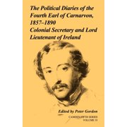 Camden Fifth: The Political Diaries of the Fourth Earl of Carnarvon, 1857 1890 (Paperback)