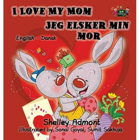I Love My Mom Jeg Elsker Min Mor : English Danish Bilingual Edition
