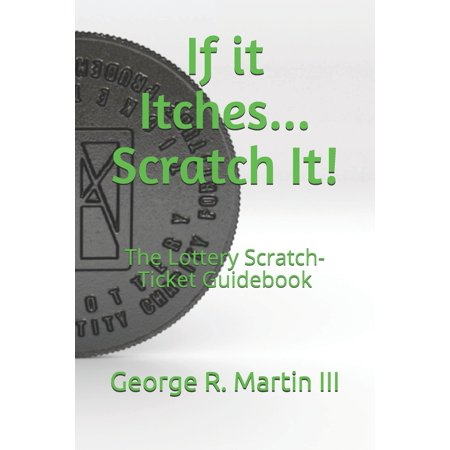 If It Itches... Scratch It! : The Lottery Scratch-Ticket Guidebook