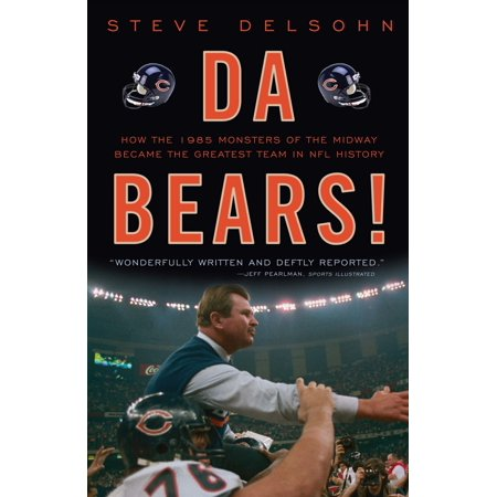 Da Bears! : How the 1985 Monsters of the Midway Became the Greatest Team in NFL (Black Head Coaches In The Nfl History)