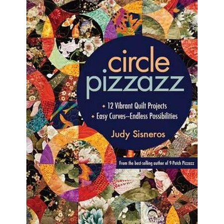 Circle Pizzazz : 12 Vibrant Quilt Projects - Easy Curves--Endless Possibilities