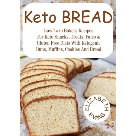Keto Bread: Low Carb Bakers Recipes for Keto Snacks, Treats, Paleo & Gluten Free Diets With Ketogenic Buns, Muffins, Cookies & Bread - eBook