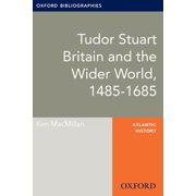 Tudor Stuart Britain and the Wider World, 1485-1685: Oxford Bibliographies Online Research Guide - eBook