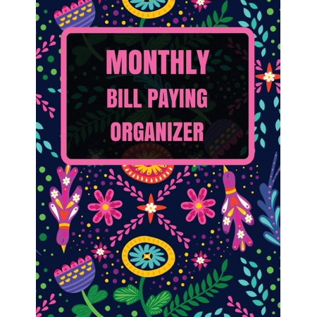 Monthly Bill Paying Organizer: With Calendar 2018-2019, Income List, Monthly and Weekly Expense Tracker, Bill Planner, Financial Planning Journal Organizer Notebook Size 8.5x11 Inches Extra Large (Bill Organizer)