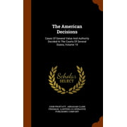 The American Decisions: Cases of General Value and Authority Decided in the Courts of Several States, Volume 19