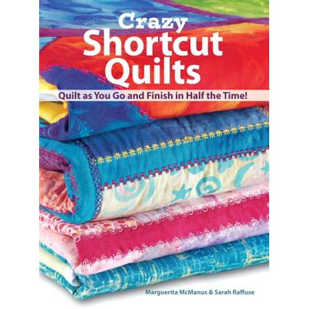 Crazy Shortcut Quilts : Quilt as You Go and Finish in Half the