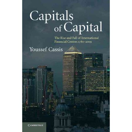 Capitals Of Capital  The Rise And Fall Of International Financial Centres 1780 2009