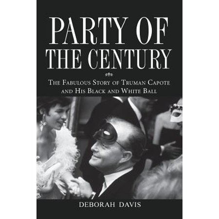 Party of the Century : The Fabulous Story of Truman Capote and His Black and White