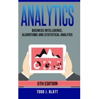 Analytics: Business Intelligence, Algorithms and Statistical Analysis (Hardcover)