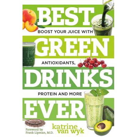 Best Green Drinks Ever : Boost Your Juice with Antioxidants, Protein and