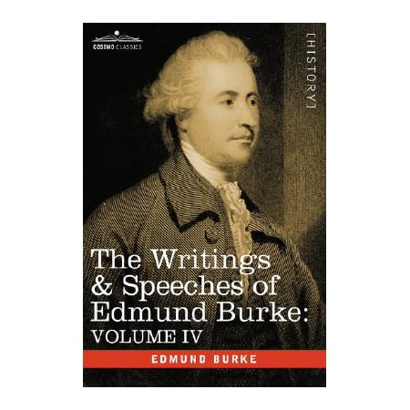 The Writings & Speeches of Edmund Burke : Volume IV - Letter to a Member of the National Assembly; Appeal from the New to the Old Whigs; Policy of -